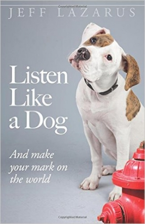 Jeff Lazarus author of Listen Like A Dog will join Jon and Talkin' Pets 4/30/16 at 5:00pm EST to discuss and give away his new book